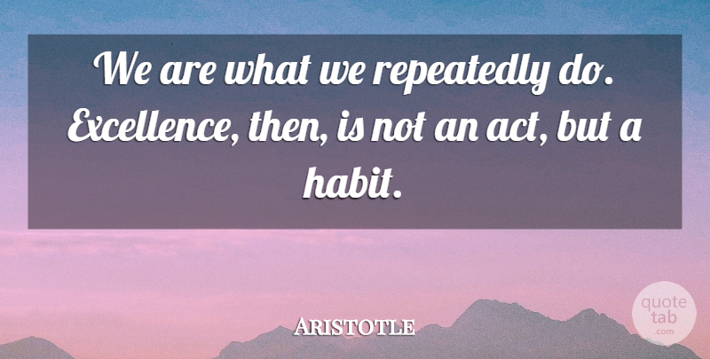 Aristotle Quote About Inspirational, Life, Motivational: We Are What We Repeatedly...
