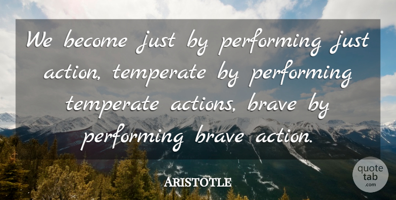 Aristotle Quote About Courage, Philosophical, Brave: We Become Just By Performing...