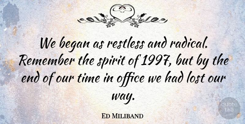 Ed Miliband Quote About Office, Way, Spirit: We Began As Restless And...