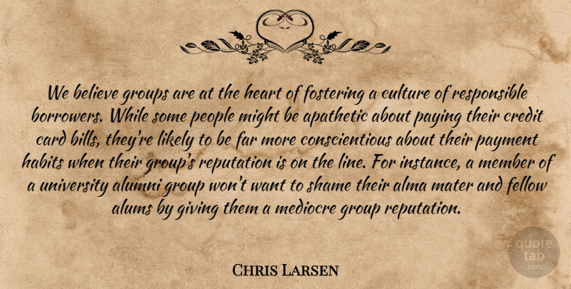 Chris Larsen Quote About Alumni, Believe, Card, Credit, Culture: We Believe Groups Are At...