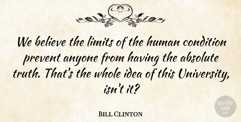 Bill Clinton Quote About Absolute, Anyone, Believe, Condition, Human: We Believe The Limits Of...