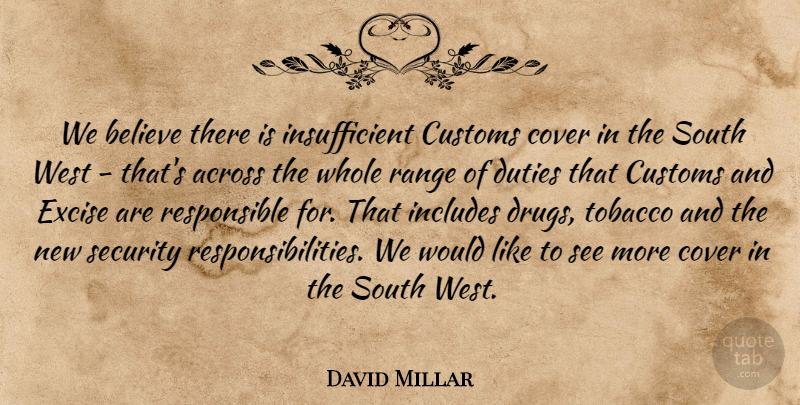 David Millar Quote About Across, Believe, Cover, Customs, Duties: We Believe There Is Insufficient...