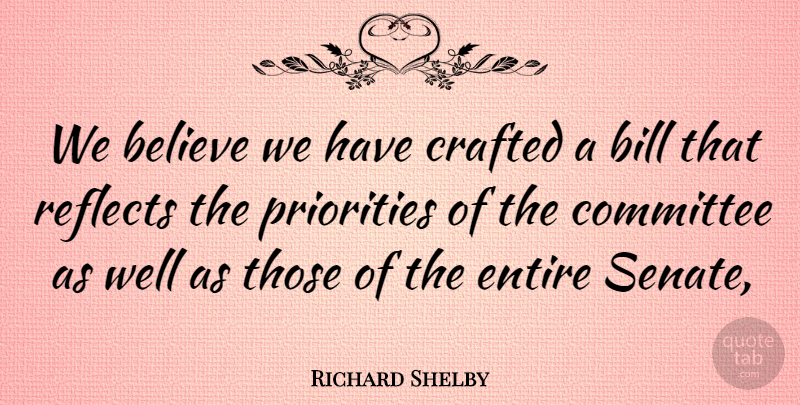 Richard Shelby Quote About Believe, Bill, Committee, Crafted, Entire: We Believe We Have Crafted...