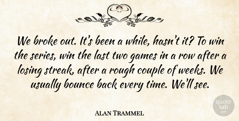 Alan Trammel Quote About Bounce, Broke, Couple, Games, Last: We Broke Out Its Been...
