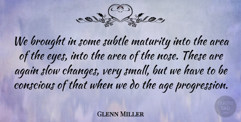 Glenn Miller Quote About Again, Age, Area, Brought, Conscious: We Brought In Some Subtle...