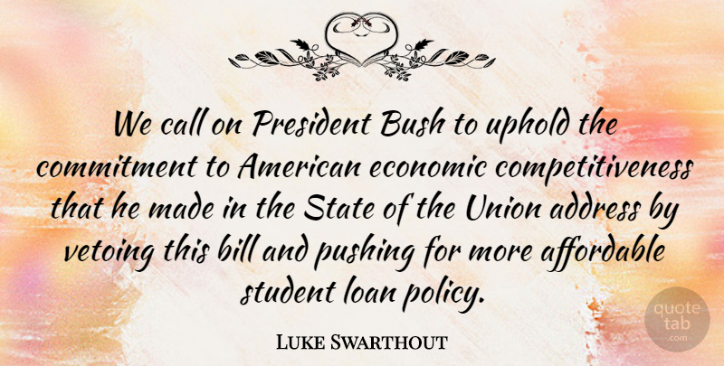 Luke Swarthout Quote About Address, Affordable, Bill, Bush, Call: We Call On President Bush...