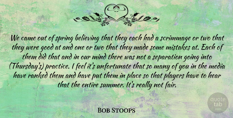 Bob Stoops Quote About Believe, Believing, Came, Entire, Good: We Came Out Of Spring...