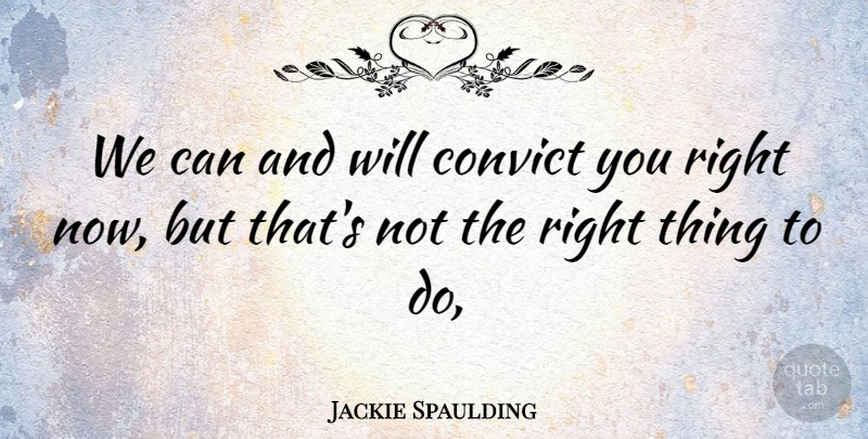 Jackie Spaulding Quote About Convict: We Can And Will Convict...