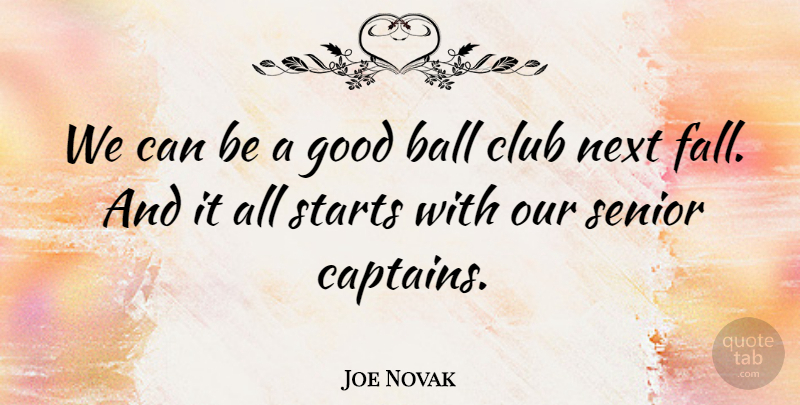 Joe Novak Quote About Ball, Club, Good, Next, Senior: We Can Be A Good...