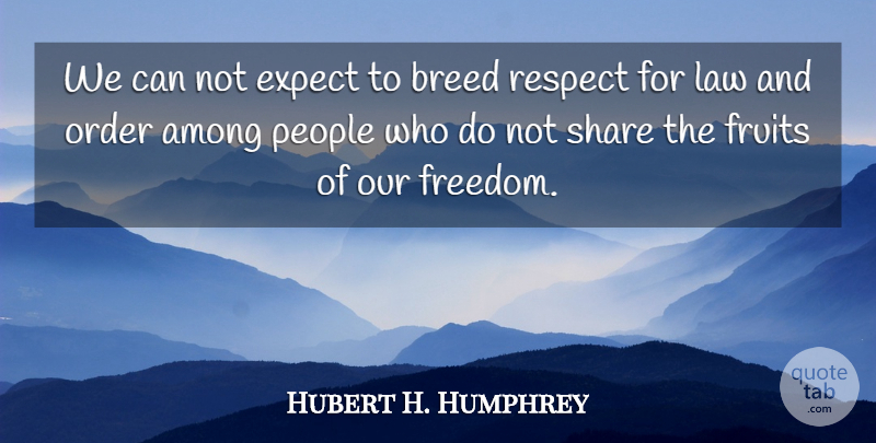 Hubert H. Humphrey Quote About Law, Order, People: We Can Not Expect To...