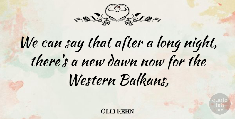 Olli Rehn Quote About Dawn, Western: We Can Say That After...