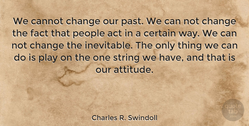 Charles R. Swindoll Quote About Inspirational, Change, Happiness: We Cannot Change Our Past...
