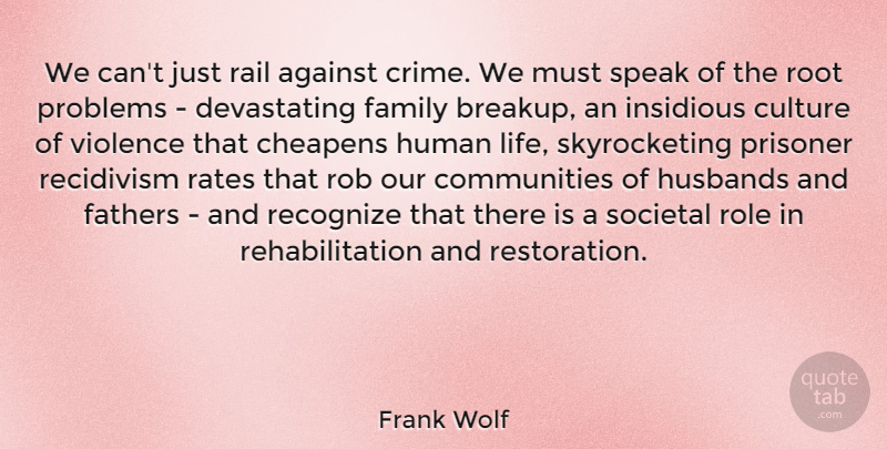 Frank Wolf Quote About Against, Culture, Family, Fathers, Human: We Cant Just Rail Against...