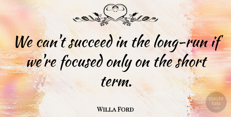 Willa Ford Quote About Focused, Short, Succeed: We Cant Succeed In The...