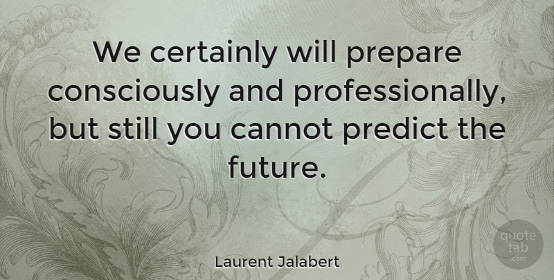 Laurent Jalabert Quote About Cannot, Certainly, French Athlete: We Certainly Will Prepare Consciously...