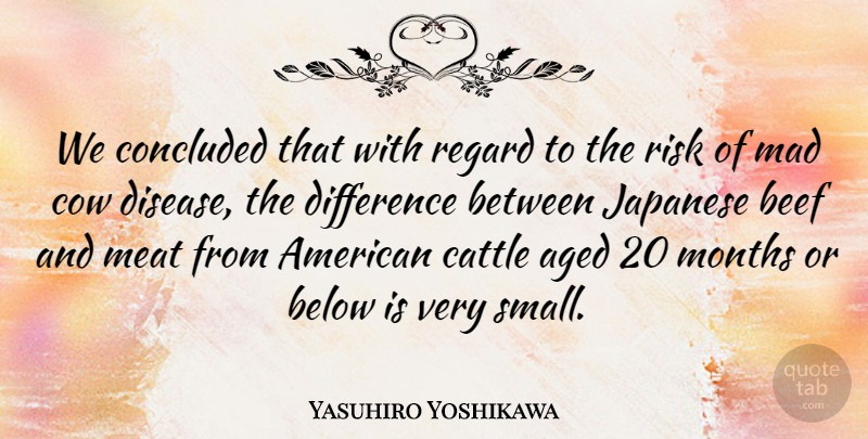 Yasuhiro Yoshikawa Quote About Aged, Beef, Below, Cattle, Concluded: We Concluded That With Regard...