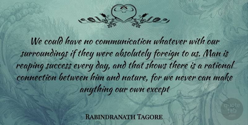 Rabindranath Tagore Quote About Absolutely, Communication, Connection, Except, Foreign: We Could Have No Communication...