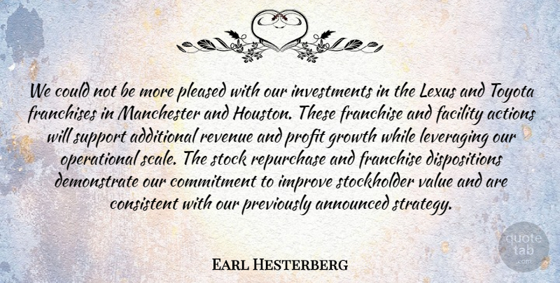 Earl Hesterberg Quote About Actions, Additional, Announced, Commitment, Consistent: We Could Not Be More...