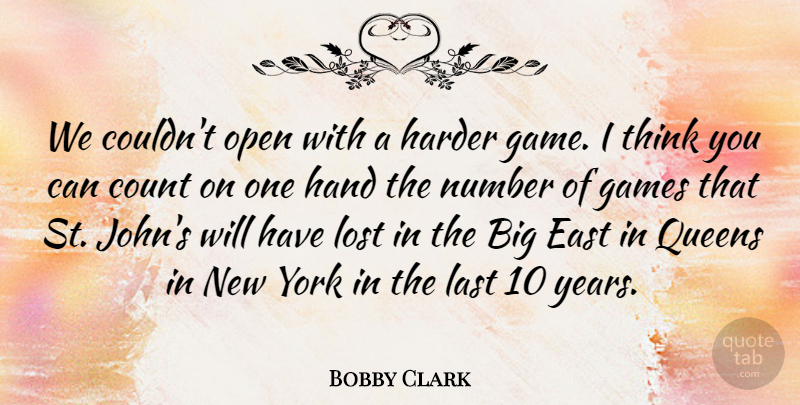 Bobby Clark Quote About Count, East, Games, Hand, Harder: We Couldnt Open With A...