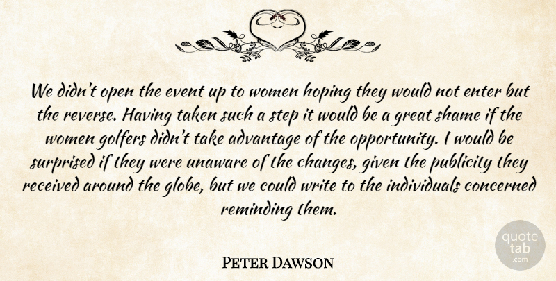 Peter Dawson Quote About Advantage, Concerned, Enter, Event, Given: We Didnt Open The Event...