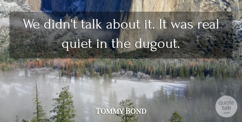 Tommy Bond Quote About Quiet, Talk: We Didnt Talk About It...