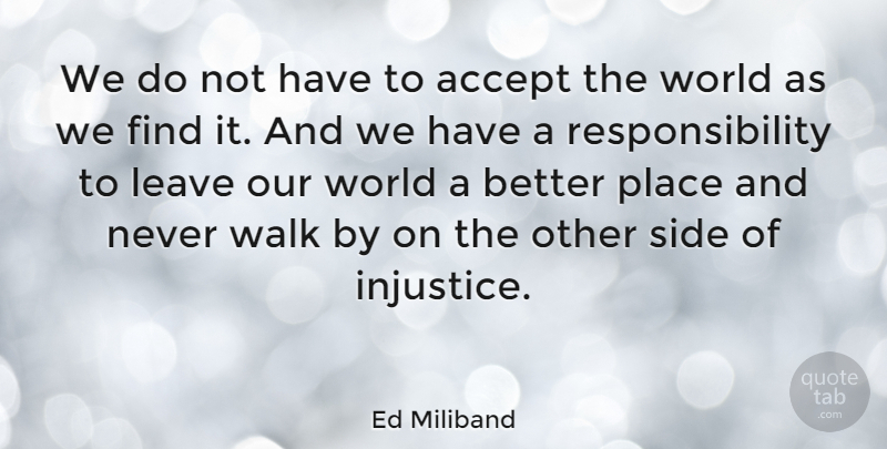 Ed Miliband Quote About Responsibility, Our World, Sides: We Do Not Have To...