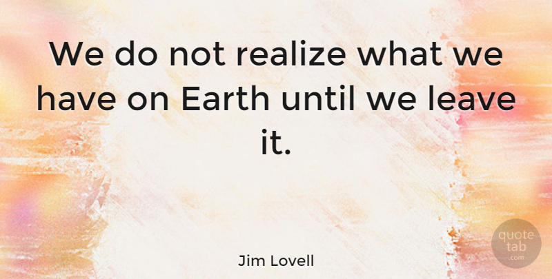 Jim Lovell Quote About Until: We Do Not Realize What...