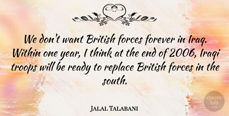 Jalal Talabani Quote About British, Forces, Forever, Iraqi, Ready: We Dont Want British Forces...