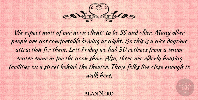 Alan Nero Quote About Attraction, Behind, Center, Clients, Close: We Expect Most Of Our...
