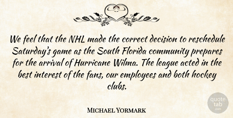 Michael Yormark Quote About Acted, Arrival, Best, Both, Community: We Feel That The Nhl...