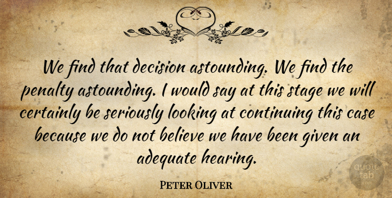 Peter Oliver Quote About Adequate, Believe, Case, Certainly, Continuing: We Find That Decision Astounding...