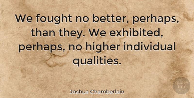 Joshua Chamberlain Quote About American Soldier, Fought, Higher: We Fought No Better Perhaps...