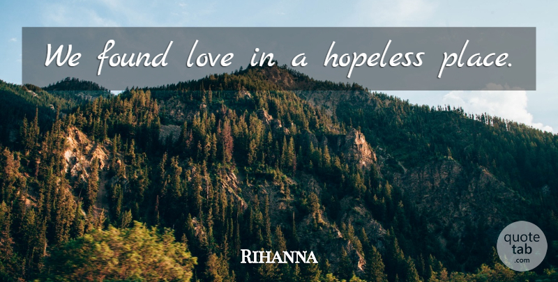 Rihanna We Found Love In A Hopeless Place Quotetab