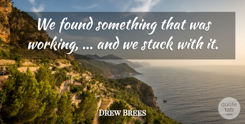 Drew Brees Quote About Found, Stuck: We Found Something That Was...