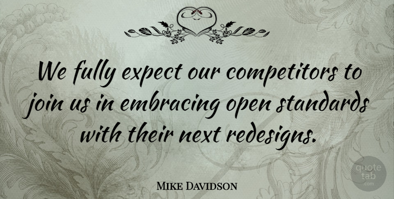 Mike Davidson Quote About Embracing, Expect, Fully, Join, Next: We Fully Expect Our Competitors...