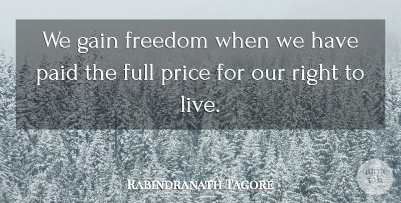 Rabindranath Tagore Quote About Freedom, Full, Gain, Paid, Price: We Gain Freedom When We...