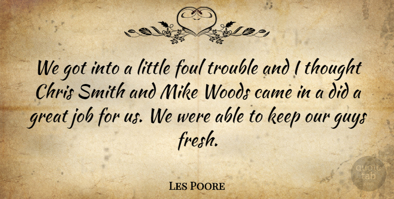 Les Poore Quote About Came, Chris, Foul, Great, Guys: We Got Into A Little...