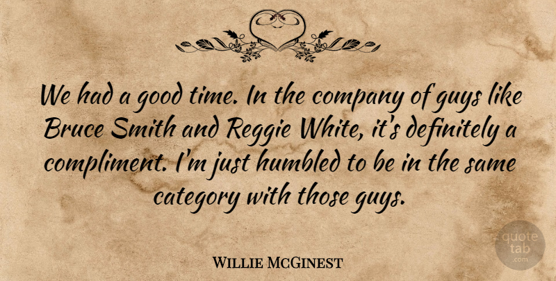 Willie McGinest Quote About Bruce, Category, Company, Definitely, Good: We Had A Good Time...
