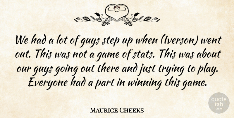 Maurice Cheeks Quote About Game, Guys, Step, Trying, Winning: We Had A Lot Of...