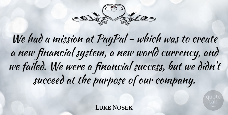 Luke Nosek Quote About Create, Mission, Succeed, Success: We Had A Mission At...