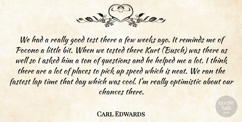 Carl Edwards Quote About Asked, Chances, Fastest, Few, Good: We Had A Really Good...