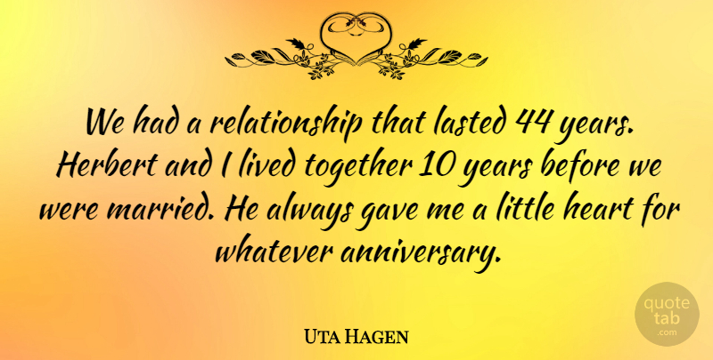 Uta Hagen Quote About Anniversary, Heart, Years: We Had A Relationship That...