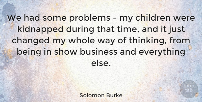 Solomon Burke Quote About American Musician, Business, Changed, Children, Kidnapped: We Had Some Problems My...