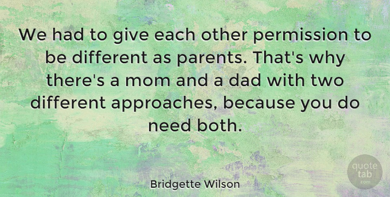 Bridgette Wilson Quote About Mom, Dad, Two: We Had To Give Each...