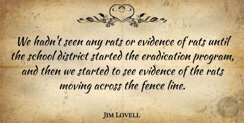 Jim Lovell Quote About Across, District, Evidence, Fence, Moving: We Hadnt Seen Any Rats...