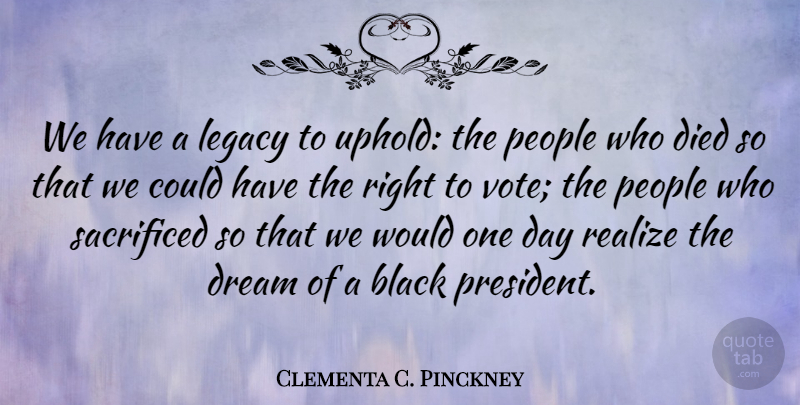 Clementa C. Pinckney Quote About Black, Died, People, Realize, Sacrificed: We Have A Legacy To...