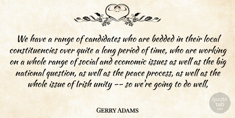 Gerry Adams Quote About Candidates, Economic, Irish, Issues, Local: We Have A Range Of...