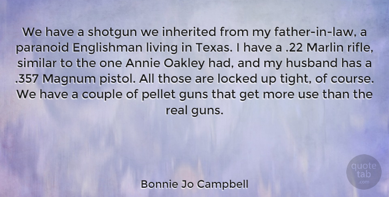 Bonnie Jo Campbell Quote About Couple, Husband, Real: We Have A Shotgun We...
