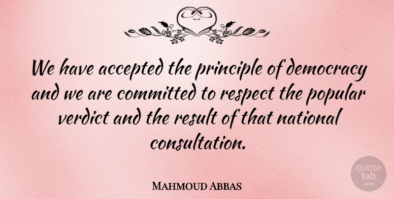 Mahmoud Abbas Quote About Accepted, Committed, Democracy, National, Principle: We Have Accepted The Principle...