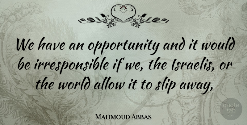 Mahmoud Abbas Quote About Allow, Opportunity, Slip: We Have An Opportunity And...